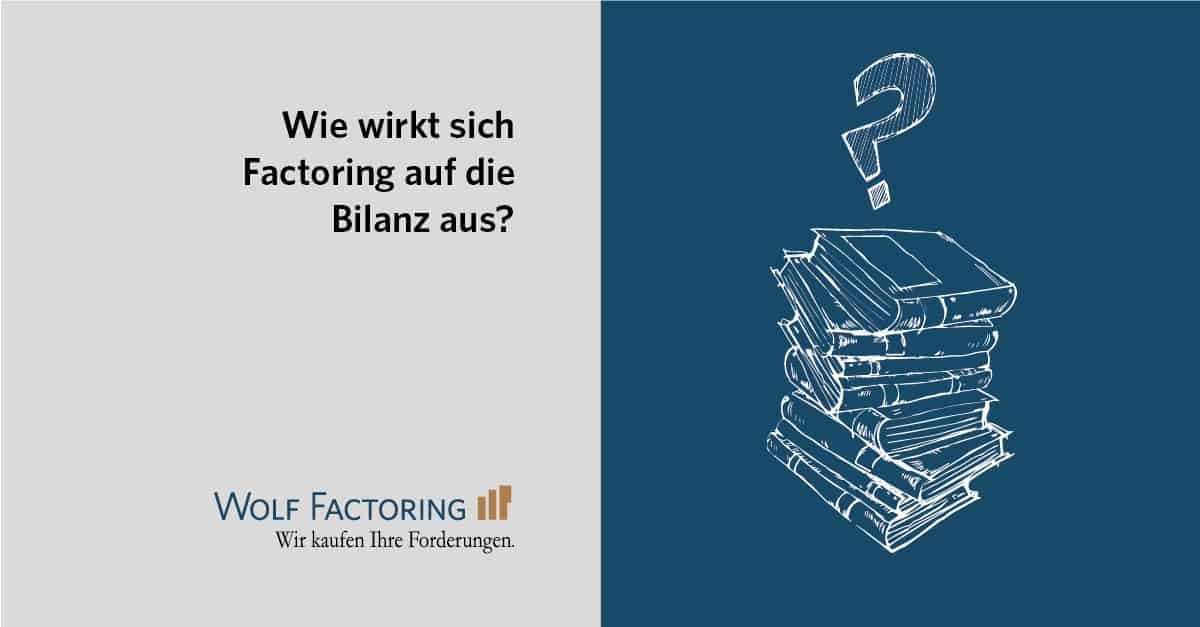 Wie wirkt sich Factoring auf die Bilanz aus?